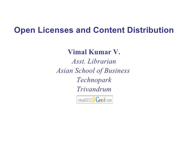 <ul><li>Open Licenses and Content Distribution </li></ul><ul><li>Vimal Kumar V. </li></ul><ul><li>Asst. Librarian </li></u...