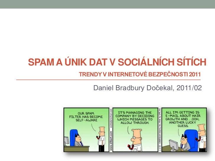 Spam a únik dat v sociálních sítích<br />Trendy v internetové bezpečnosti 2011<br />Daniel Bradbury Dočekal, 2011/02<br />
