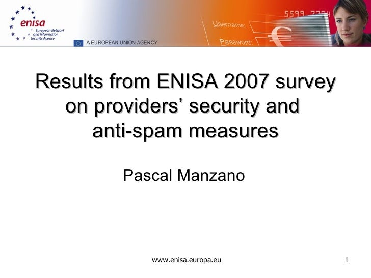 Results from ENISA 2007 survey on providers' security and  anti-spam measures Pascal Manzano