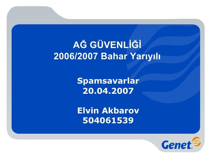 AĞ GÜVENLİĞİ 2006/2007 Bahar Yarıyılı Spamsavarlar 20.04.2007 Elvin Akbarov 504061539