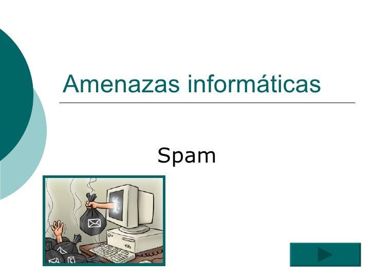 Amenazas informáticas Spam