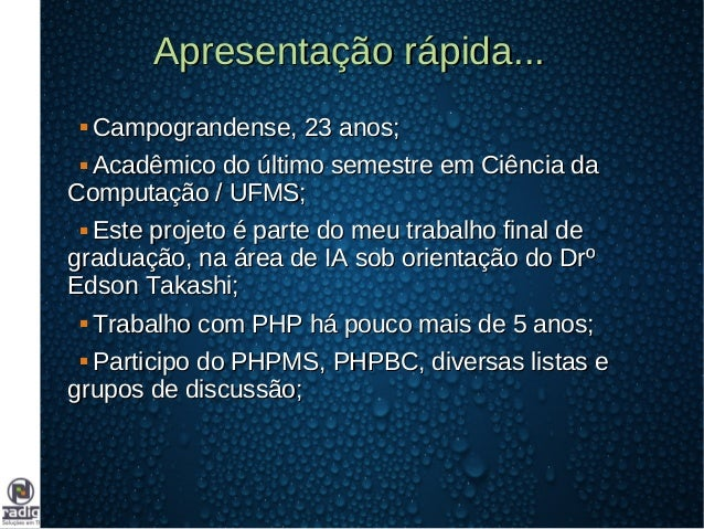 Apresentação rápida...Apresentação rápida...  Campograndense, 23 anos;Campograndense, 23 anos;  Acadêmico do último seme...