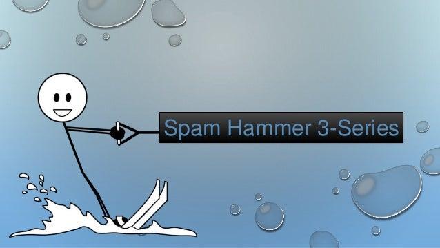 Spam Hammer 3-Series