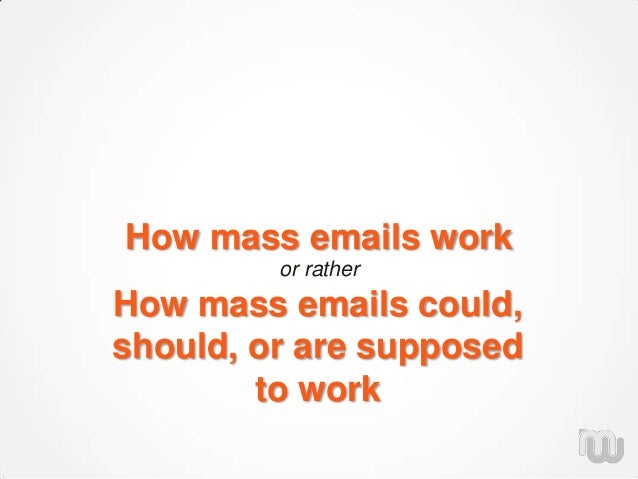 How mass emails work or rather How mass emails could, should, or are supposed to work