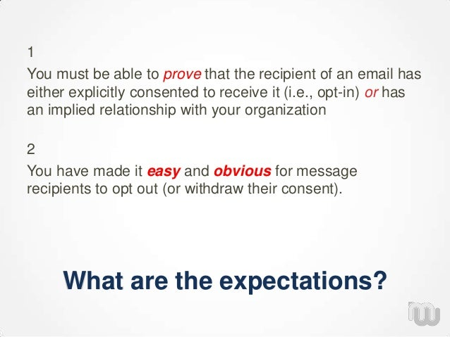 What are the expectations? 1 You must be able to prove that the recipient of an email has either explicitly consented to r...