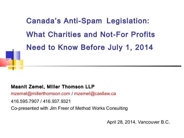 Canada's Anti-Spam Legislation: What Charities and Not-For Profits Need to Know Before July 1, 2014 .Maanit Zemel, Miller ...