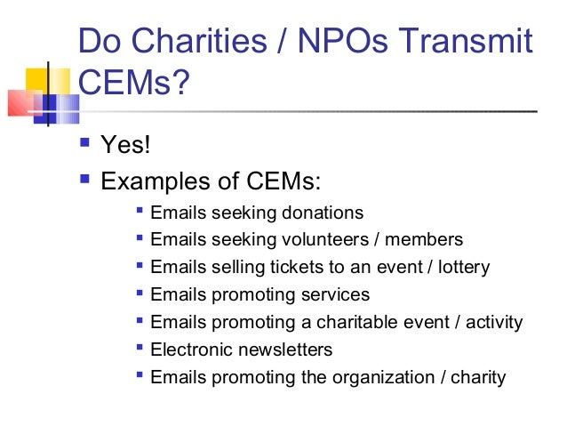 Do Charities / NPOs Transmit CEMs?  Yes!  Examples of CEMs:  Emails seeking donations  Emails seeking volunteers / mem...