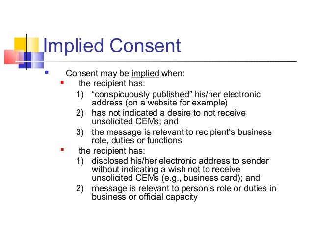 """Implied Consent  Consent may be implied when:  the recipient has: 1) """"conspicuously published"""" his/her electronic addres..."""