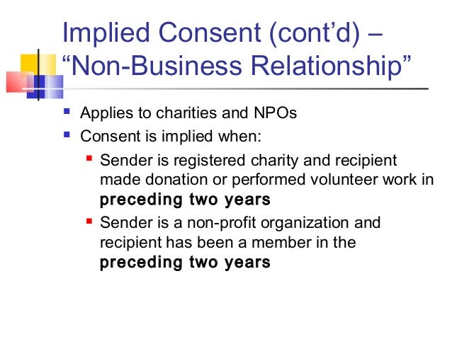 """Implied Consent (cont'd) – """"Non-Business Relationship""""  Applies to charities and NPOs  Consent is implied when:  Sender..."""