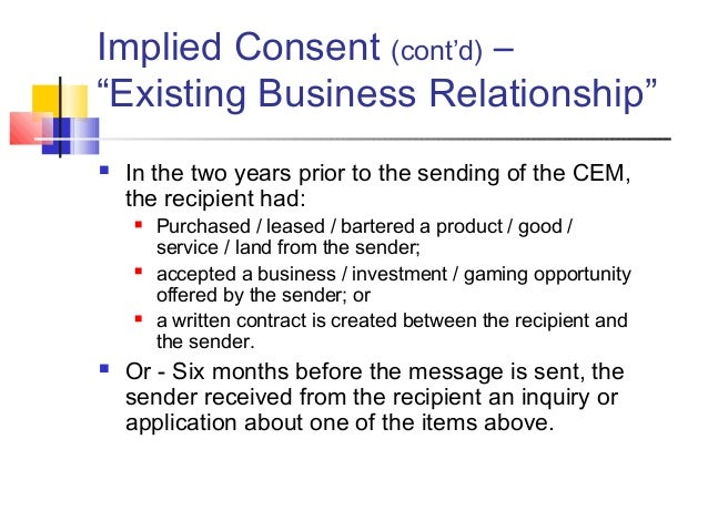 """Implied Consent (cont'd) – """"Existing Business Relationship""""  In the two years prior to the sending of the CEM, the recipi..."""