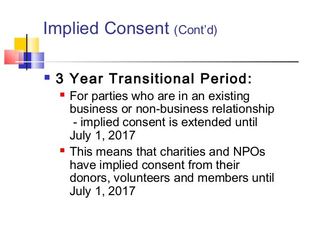 Implied Consent (Cont'd)  3 Year Transitional Period:  For parties who are in an existing business or non-business relat...