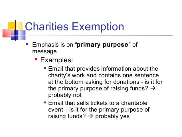 """Charities Exemption  Emphasis is on """"primary purpose"""" of message  Examples:  Email that provides information about the ..."""