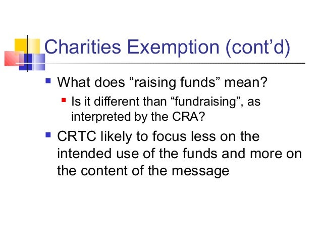 """Charities Exemption (cont'd)  What does """"raising funds"""" mean?  Is it different than """"fundraising"""", as interpreted by the..."""