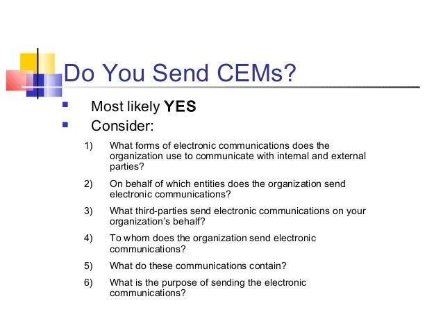 Do You Send CEMs?  Most likely YES  Consider: 1) What forms of electronic communications does the organization use to co...