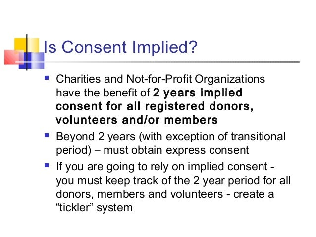 Is Consent Implied?  Charities and Not-for-Profit Organizations have the benefit of 2 years implied consent for all regis...
