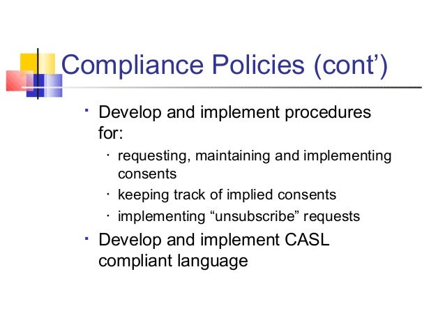 Compliance Policies (cont')  Develop and implement procedures for: • requesting, maintaining and implementing consents • ...