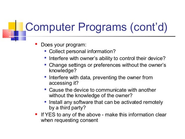 Computer Programs (cont'd)  Does your program:  Collect personal information?  Interfere with owner's ability to contro...