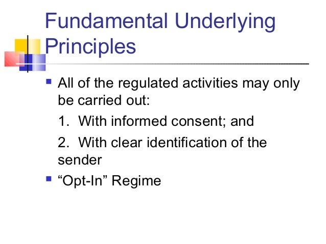 Fundamental Underlying Principles  All of the regulated activities may only be carried out: 1. With informed consent; and...