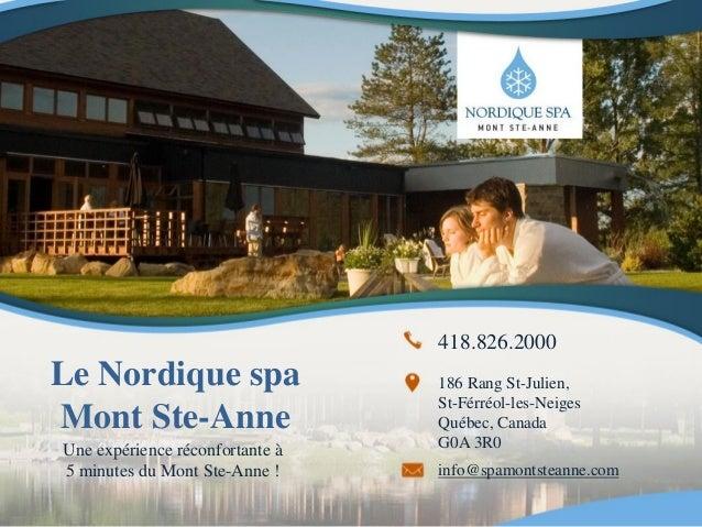 Le Nordique spa  Mont Ste-Anne  Une expérience réconfortante à  5 minutes du Mont Ste-Anne !  418.826.2000  186 Rang St-Ju...