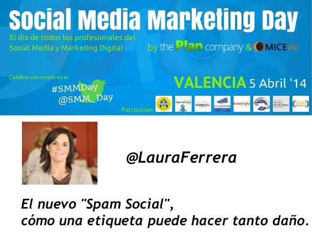 """@LauraFerrera El nuevo """"Spam Social"""", cómo una etiqueta puede hacer tanto daño."""