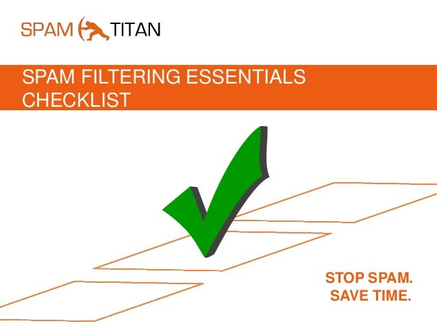 SPAM FILTERING ESSENTIALS CHECKLIST STOP SPAM. SAVE TIME.