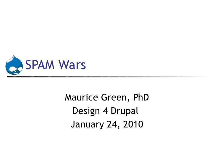 SPAM Wars Maurice Green, PhD Design 4 Drupal  January 24, 2010