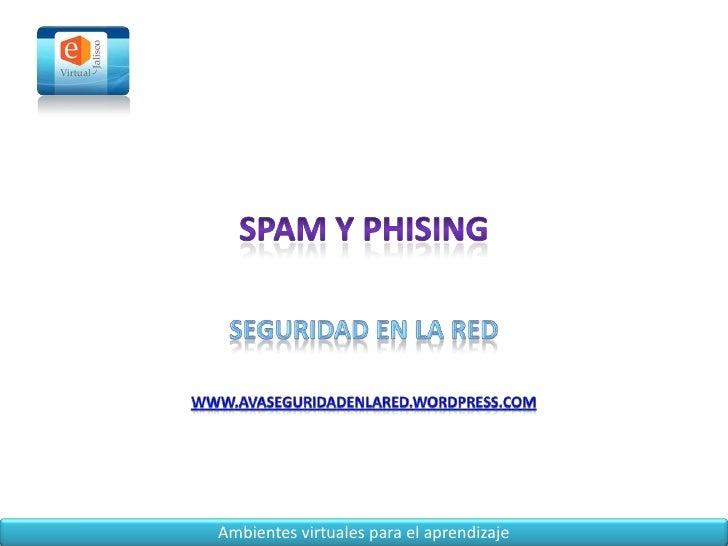 Spam y phising <br />Seguridad en la red<br />www.avaseguridadenlared.wordpress.com<br />