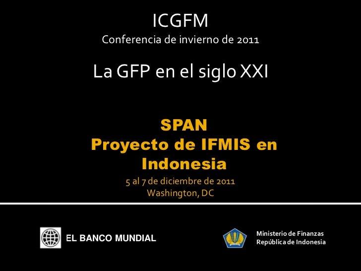 ICGFM      Conferencia de invierno de 2011    La GFP en el siglo XXI           SPAN    Proyecto de IFMIS en         Indone...