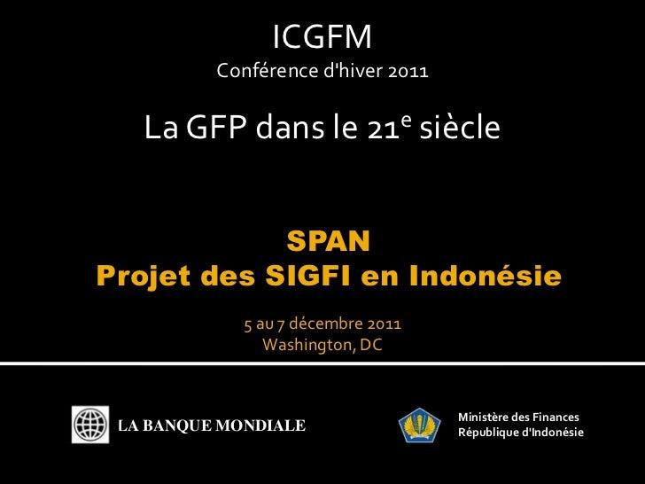 ICGFM          Conférence dhiver 2011   La GFP dans le 21e siècle            SPANProjet des SIGFI en Indonésie            ...