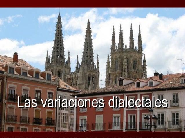 Las variaciones dialectalesLas variaciones dialectales