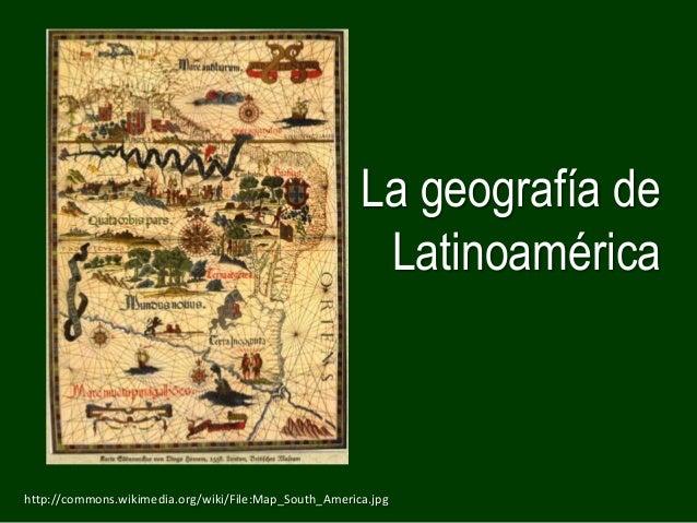 La geografía de                                                        Latinoaméricahttp://commons.wikimedia.org/wiki/File...