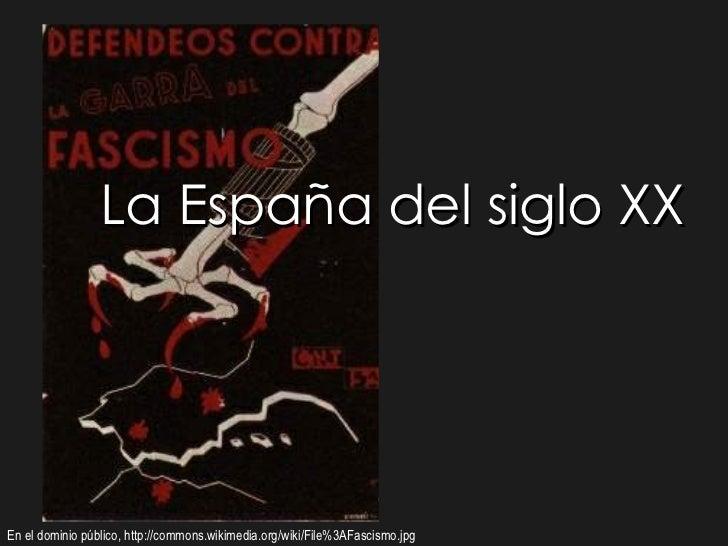 La España del siglo XXEn el dominio público, http://commons.wikimedia.org/wiki/File%3AFascismo.jpg