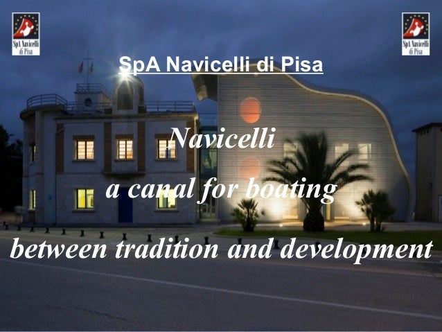 Navicellia canal for boatingbetween tradition and developmentSpA Navicelli di Pisa