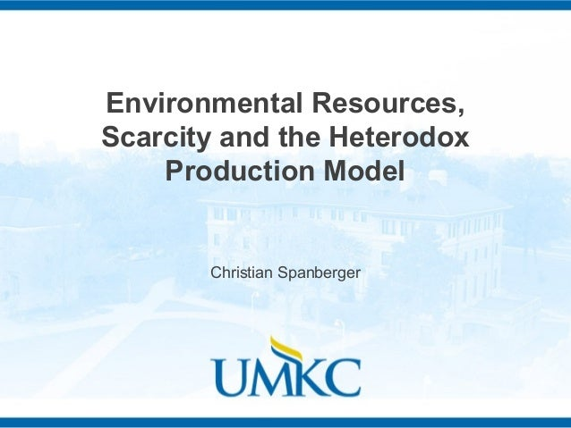 Environmental Resources,  Scarcity and the Heterodox  Production Model  Christian Spanberger