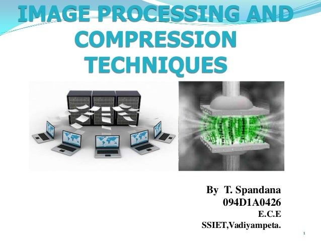 IMAGE PROCESSING AND    COMPRESSION     TECHNIQUES             By T. Spandana                094D1A0426                   ...