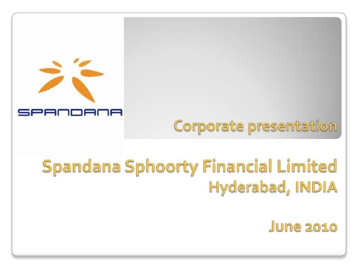 • Industry Overview and Spandana's positioning• Product Suite• Key financial and operating metrics• Investors, Bankers and...