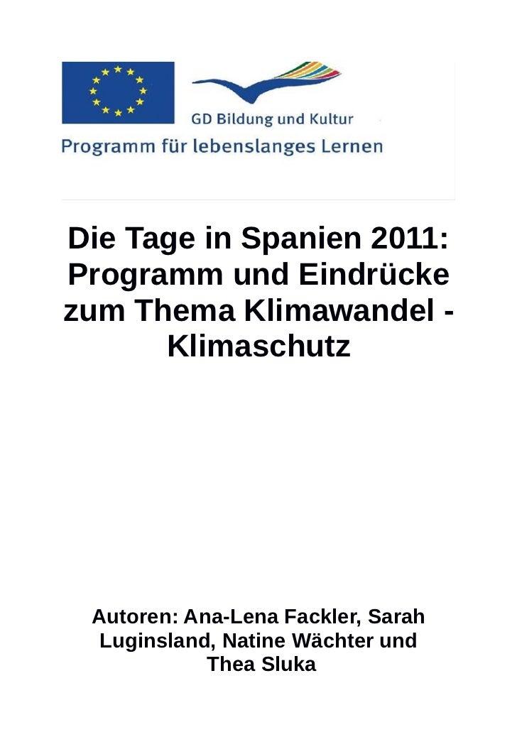 Die Tage in Spanien 2011:Programm und Eindrückezum Thema Klimawandel -      Klimaschutz Autoren: Ana-Lena Fackler, Sarah  ...