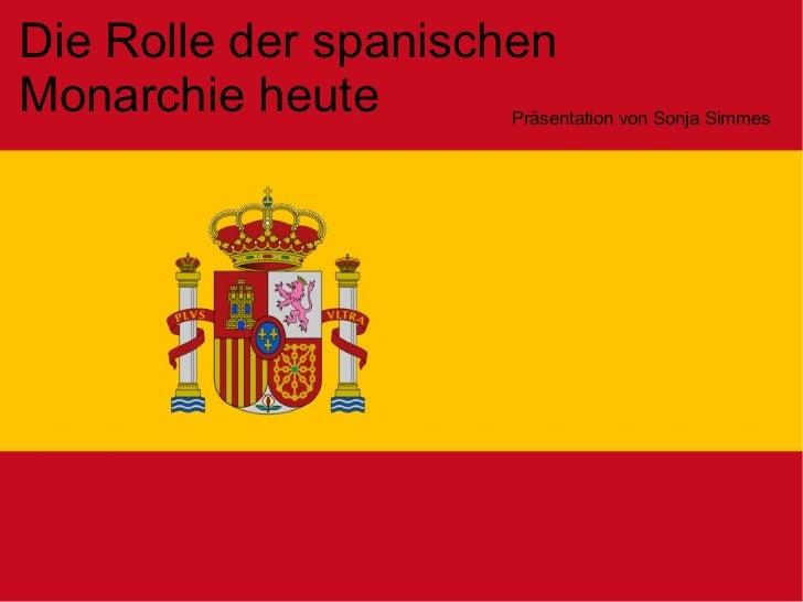 Die Rolle der spanischen Monarchie heute Präsentation von Sonja Simmes
