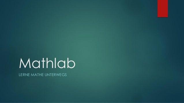 Mathlab LERNE MATHE UNTERWEGS