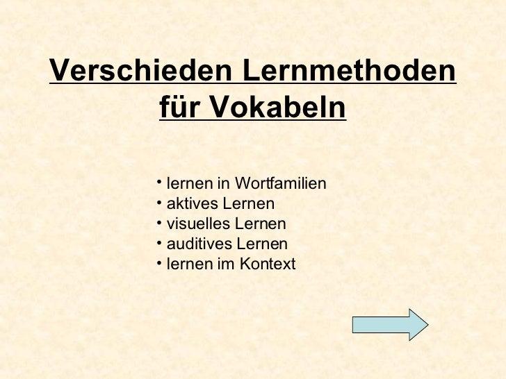 Verschieden Lernmethoden für Vokabeln <ul><li>lernen in Wortfamilien </li></ul><ul><li>aktives Lernen </li></ul><ul><li>vi...
