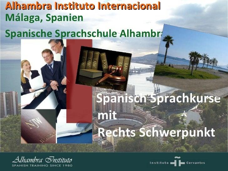 Spanisch Sprachkurse mit  Rechts Schwerpunkt Málaga, Spanien Spanische Sprachschule Alhambra   Alhambra Instituto Internac...