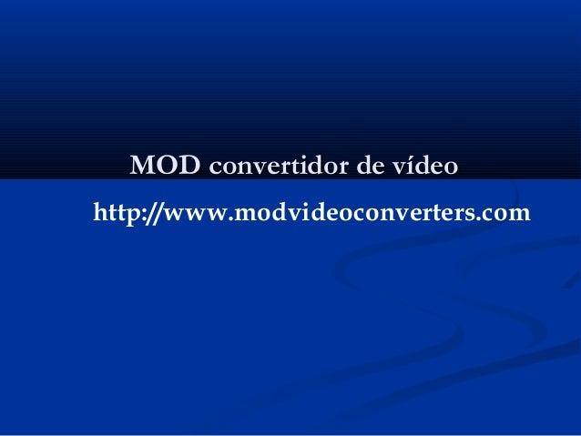 MOD convertidor de vídeoMOD convertidor de vídeo http://www.modvideoconverters.com