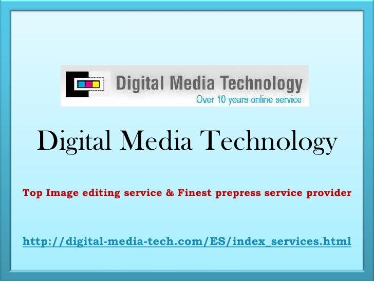 Digital Media Technology<br />Top Image editing service & Finest prepress service provider<br />http://digital-media-tech....