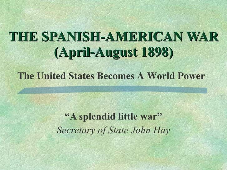"a narrative of the splendid little war in 1898 and the changes it caused to american society Understanding the american promise how did a tobacco society form in the southern why did america go to war with spain in 1898 ""a splendid little war."