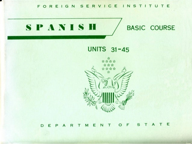SPANISD UNITS 31-45 BASle eOURSE ROBERT P. STOCKWELL -- J. OONALD BOWEN GUILLERMO SEGREDA -- HUGO MONTERO U. ISMAEL SILVA-...