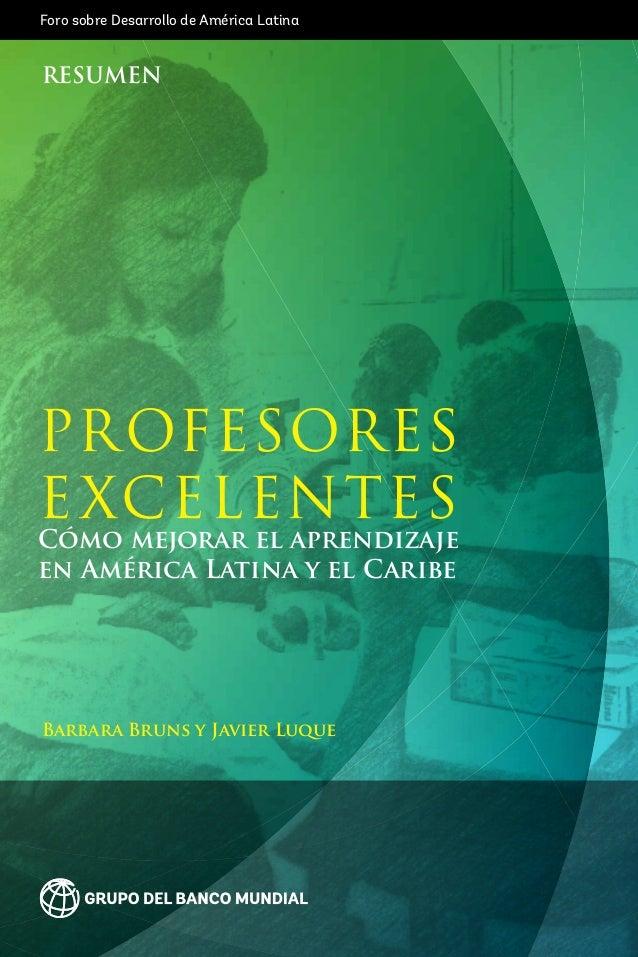 Foro sobre Desarrollo de América Latina Barbara Bruns y Javier Luque RESUMEN Profesores excelentes Cómo mejorar el aprendi...