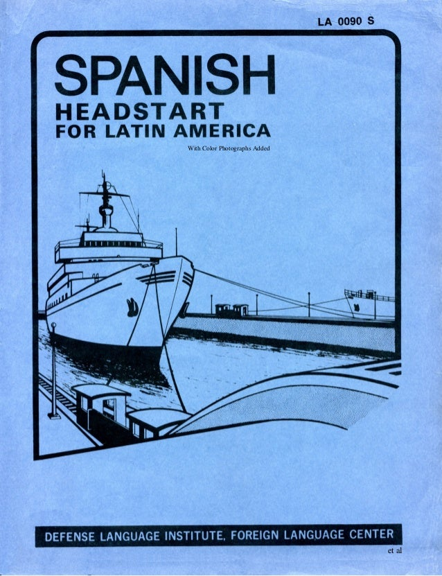 LA-0090 S SPANISHHEADSTART FOR LATIN AMERICA DEFENSE lANGUAGE INSTITUTE, FOREIGN lANG,UAGE CENTER With Color Photographs A...