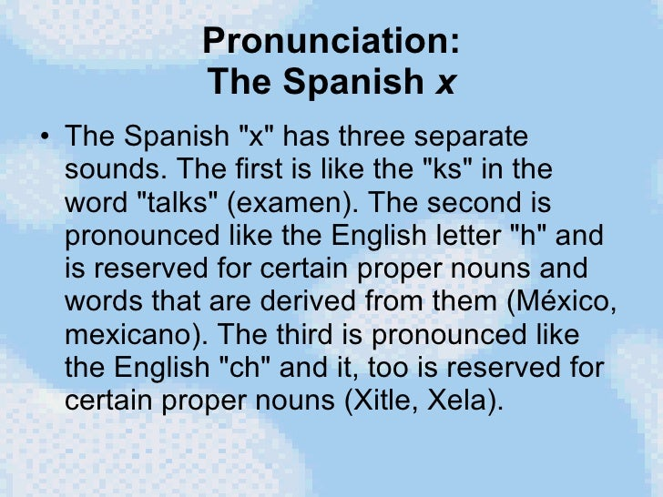 Pronunciation: The Spanish  x <ul><li>The Spanish &quot;x&quot; has three separate sounds. The first is like the &quot;ks&...