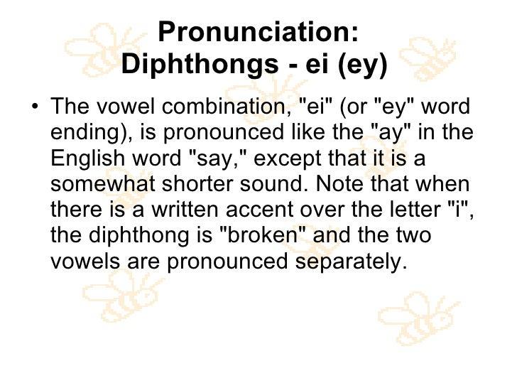 Pronunciation: Diphthongs - ei (ey)   <ul><li>The vowel combination, &quot;ei&quot; (or &quot;ey&quot; word ending), is pr...