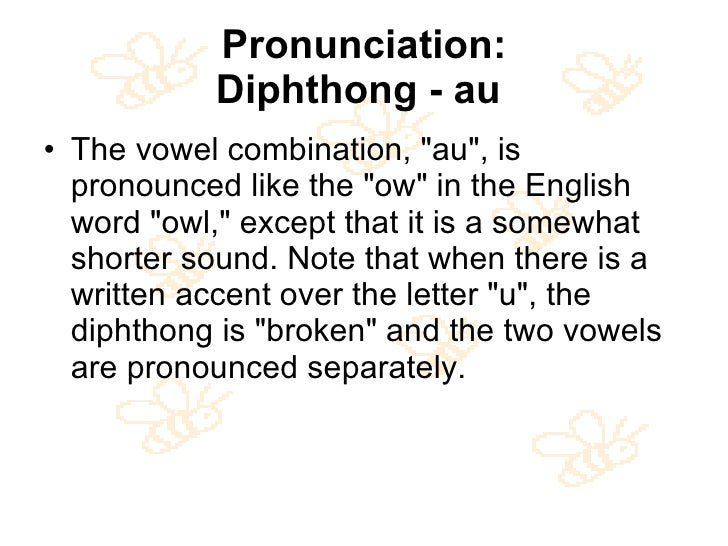 Pronunciation: Diphthong - au   <ul><li>The vowel combination, &quot;au&quot;, is pronounced like the &quot;ow&quot; in th...